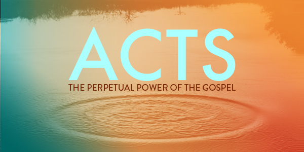 Acts: The Perpetual Power of the Gospel
